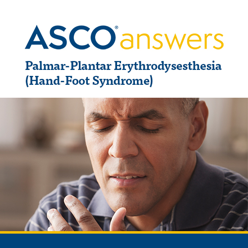 ASCO Answers Palmar-Plantar Erythrodysesthesia (Hand-Foot Syndrome)
