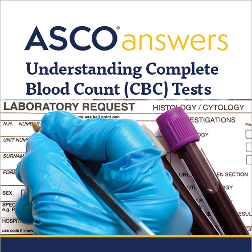 ASCO answers; Understanding Complete Blood Count (CBC) Tests