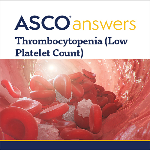 ASCO answers; Thrombocytopenia (Low Platelet Count)