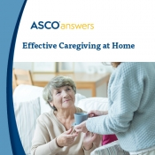 ASCO Answers: Effective Caregiving at Home