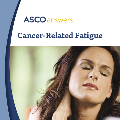 ASCO answers; Cancer-Related Fatigue