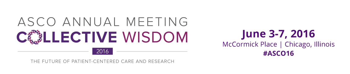 ASCO Annual Meeting: Collective Wisdom: The Future of Patient-Centered Care and Research; June 3-7, 2016, McCormick Place, Chicago, Illinois #ASCO16