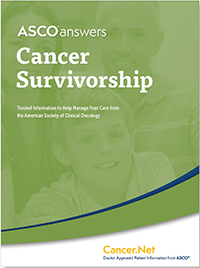 ASCO Answers Cancer Survivorship; Trusted Information to Help Manage Your Care From the American Society of Clinical Oncology; Cancer.Net ® Doctor-Approved Patient Information from ASCO ®