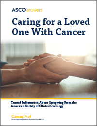 ASCO Answers Caring for a Loved One With Cancer