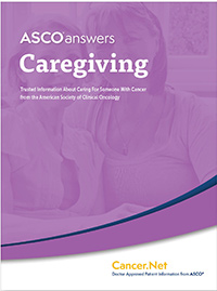A S C O answers Caregiving; Trusted Information about Caring for Someone with Cancer from the American Society of Clinical Oncology; A S C O ® Cancer.Net, Doctor-Approved Patient Information