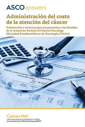 A S C O Answers: Administración del costo de la atención del cáncer: Orientación y recursos para los pacientes y las familias de la American Society of Clinical Oncology (Sociedad Estadounidense de Oncología Clínica)