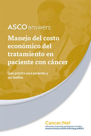 A S C O Answers: Manejo del costo económico del tratamiento en paciente con cáncer: Guía práctica para pacientes y sus familias; Cancer.Net