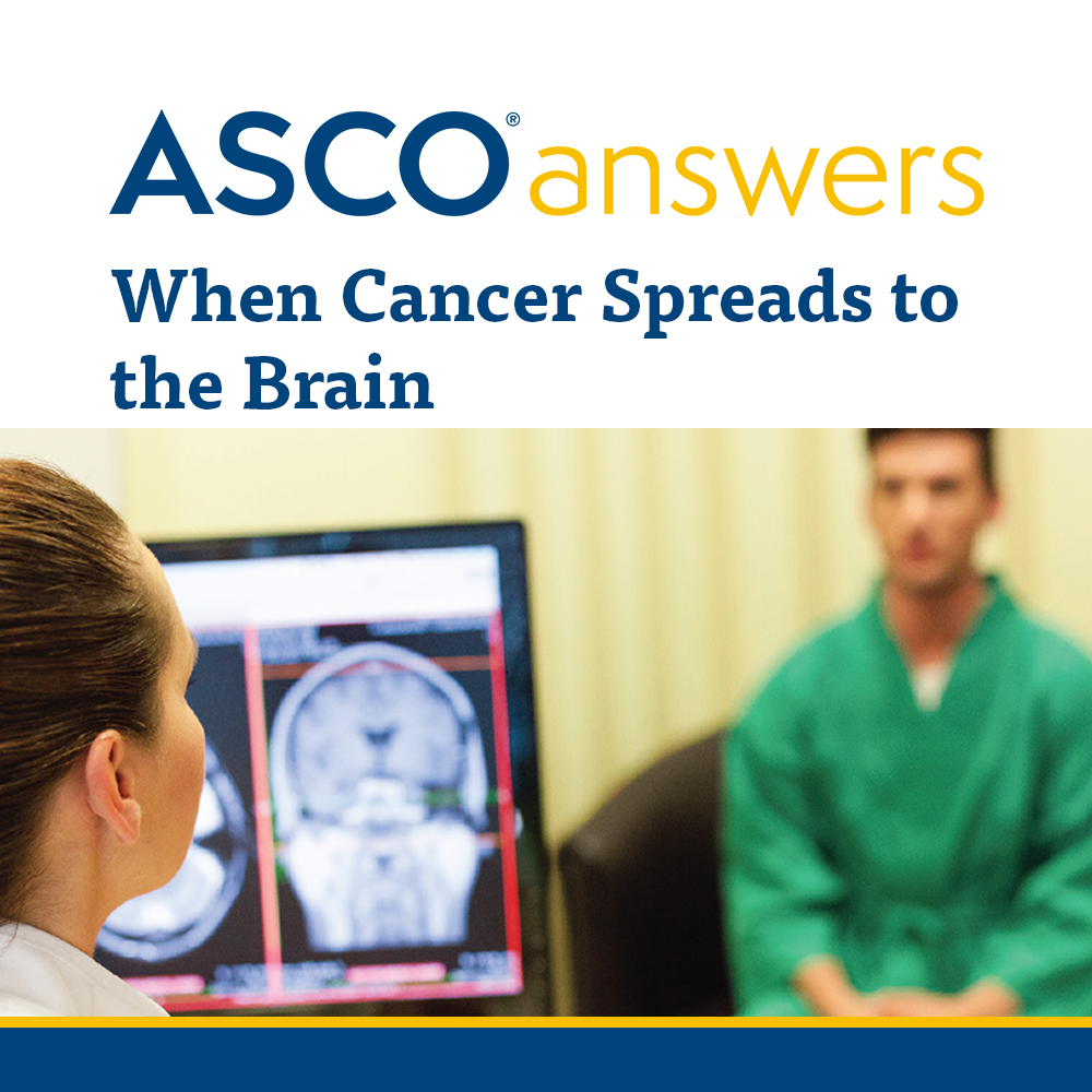ASCO answers; When Cancer Spreads to the Brain