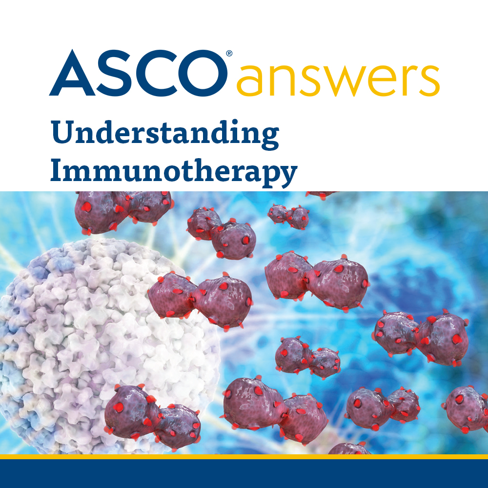 ASCO Answers: Understanding Immunotherapy