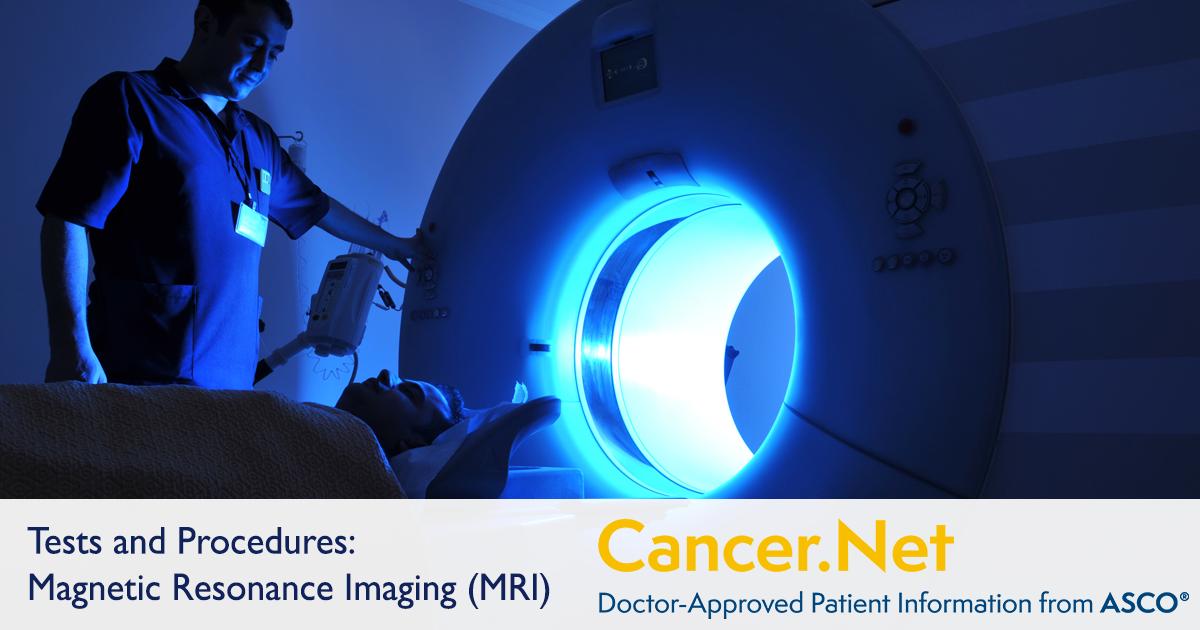 Magnetic Resonance Imaging (MRI) | Cancer Net