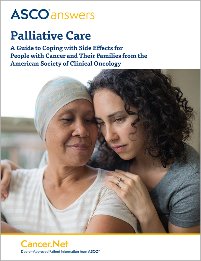 ASCO answers: Palliative Care; Improving Quality of Life for People with Cancer and Their Families