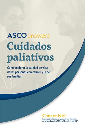 A S C O Answers: Cuidados paliativos: Cómo mejorar la calidad de vida de las personas con cáncer y la de sus familias; Cancer.Net