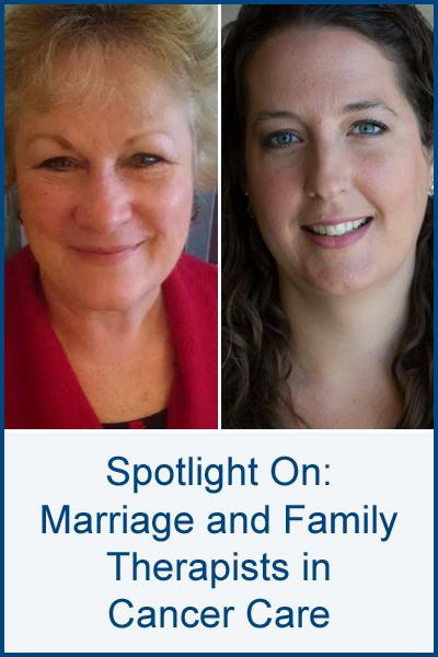 Spotlight On: Marriage and Family Therapists in Cancer Care