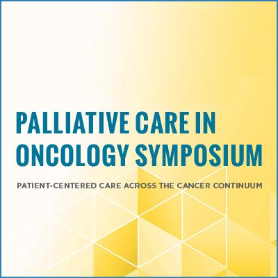 Palliative Care in Oncology Symposium: Patient Centered Care Across the Cancer Continuum