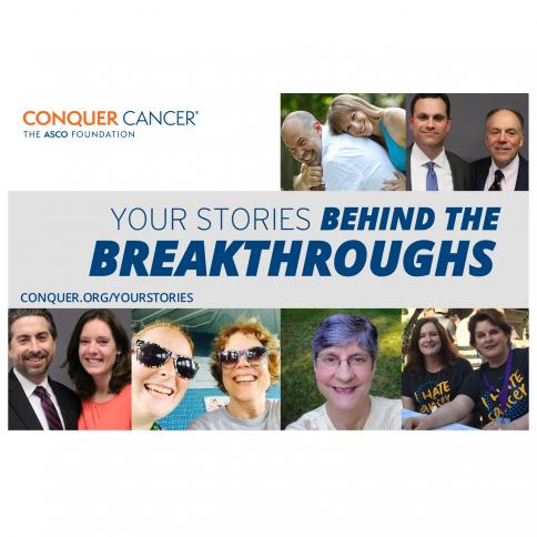 Conquer Cancer ® The ASCO Foundation; Your Stories: Behind the Breakthroughs; conquer.org/yourstories