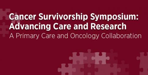 Cancer Survivorship Symposium: Advancing Care and Research. A primary care and oncology collaboration.