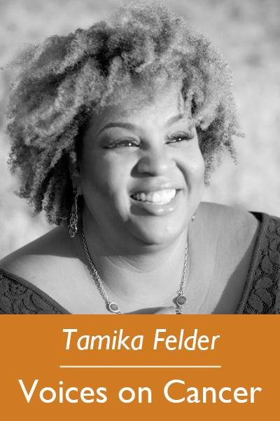 Tamika Felder, Voices on Cancer