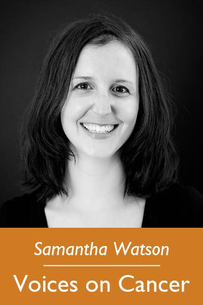 Samantha Watson, Voices on Cancer