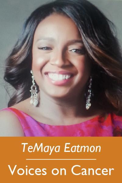 TeMaya Eatmon, Voices on Cancer