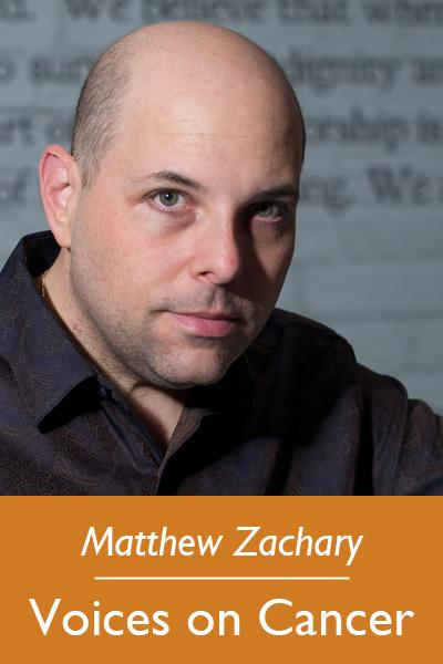 Matthew Zachary; Voices on Cancer