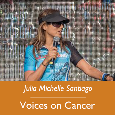 Julia Michelle Santiago; Voices on Cancer