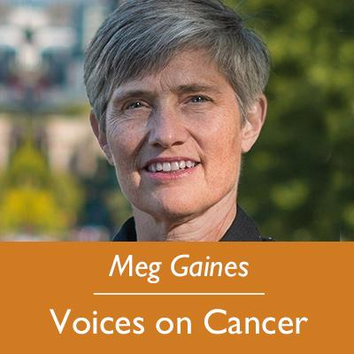 Meg Gaines; Voices on Cancer