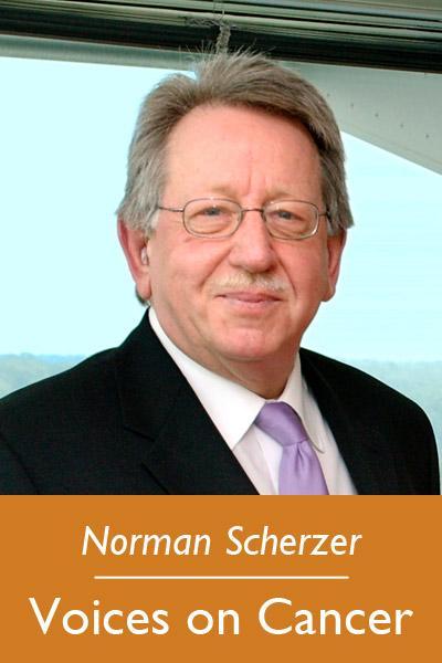 Norman Scherzer Voices on Cancer