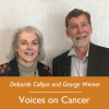Deborah Collyar and George Weiner; Voices on Cancer