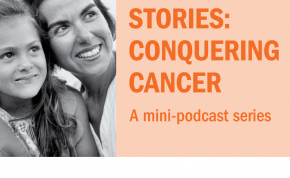 Your Stories: Conquering Cancer; A mini-podcast series; Conquer Cancer ™ The ASCO Foundation