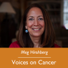 Meg Hirshberg; Voices on Cancer