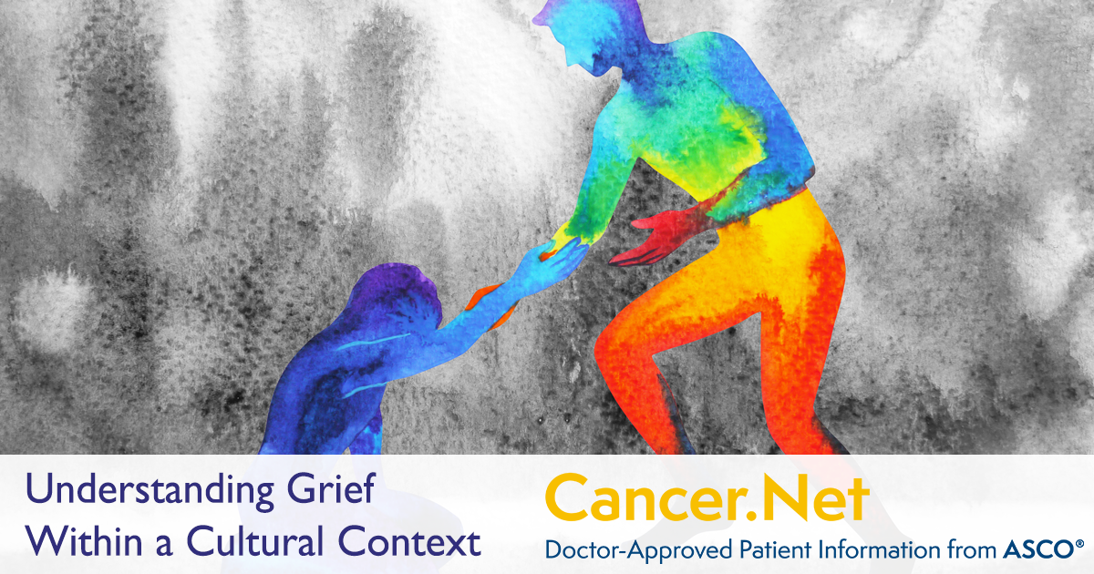 Understanding Grief Within a Cultural Context   Cancer Net