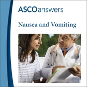 ASCO answers; Nausea and Vomiting