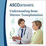 ASCO Answers Understanding Bone Marrow Transplantation