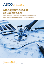 A S C O Answers: Managing the Cost of Cancer Care: Practical Guidance for Patients and Families; A S C O ® Cancer.Net, Doctor-Approved Patient Information