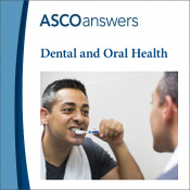 ASCO answers; Dental and Oral Health
