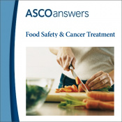 ASCO answers; Food Safety and Cancer Treatment