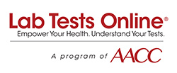 Lab Tests Online ® Empower Your Health. Understand Your Tests. A program of AACC